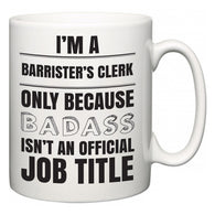 I'm A Barrister's clerk but only because BADASS isn't an official job title  Mug