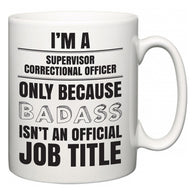 I'm A Supervisor Correctional Officer but only because BADASS isn't an official job title  Mug