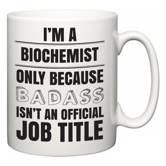 I'm A Biochemist but only because BADASS isn't an official job title  Mug