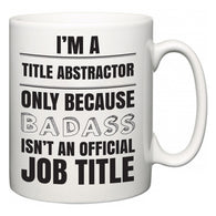 I'm A Title Abstractor but only because BADASS isn't an official job title  Mug