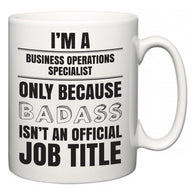 I'm A Business Operations Specialist but only because BADASS isn't an official job title  Mug