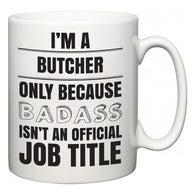I'm A Butcher but only because BADASS isn't an official job title  Mug