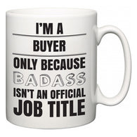 I'm A Buyer but only because BADASS isn't an official job title  Mug