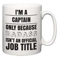 I'm A Captain but only because BADASS isn't an official job title  Mug