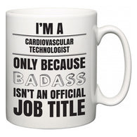 I'm A Cardiovascular Technologist but only because BADASS isn't an official job title  Mug
