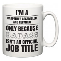 I'm A Carpenter Assembler and Repairer but only because BADASS isn't an official job title  Mug