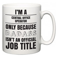 I'm A Central Office Operator but only because BADASS isn't an official job title  Mug
