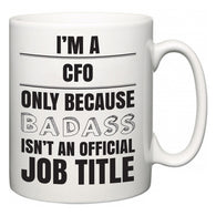 I'm A CFO but only because BADASS isn't an official job title  Mug