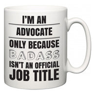 I'm A Advocate but only because BADASS isn't an official job title  Mug