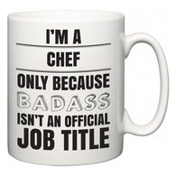 I'm A Chef but only because BADASS isn't an official job title  Mug