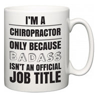 I'm A Chiropractor but only because BADASS isn't an official job title  Mug