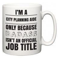 I'm A City Planning Aide but only because BADASS isn't an official job title  Mug