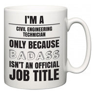 I'm A Civil Engineering Technician but only because BADASS isn't an official job title  Mug