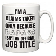I'm A Claims Taker but only because BADASS isn't an official job title  Mug