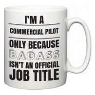 I'm A Commercial Pilot but only because BADASS isn't an official job title  Mug