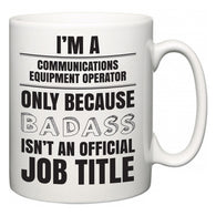 I'm A Communications Equipment Operator but only because BADASS isn't an official job title  Mug