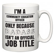 I'm A Community education officer but only because BADASS isn't an official job title  Mug