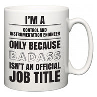 I'm A Control and instrumentation engineer but only because BADASS isn't an official job title  Mug