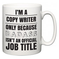I'm A Copy Writer but only because BADASS isn't an official job title  Mug
