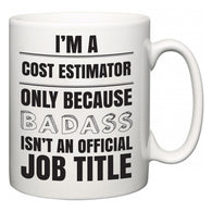 I'm A Cost Estimator but only because BADASS isn't an official job title  Mug
