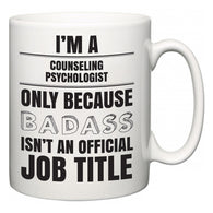 I'm A Counseling Psychologist but only because BADASS isn't an official job title  Mug