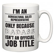 I'm A Agricultural Sales Representative but only because BADASS isn't an official job title  Mug