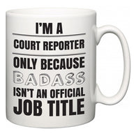 I'm A Court Reporter but only because BADASS isn't an official job title  Mug