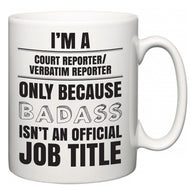 I'm A Court reporter/verbatim reporter but only because BADASS isn't an official job title  Mug