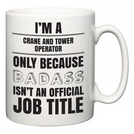 I'm A Crane and Tower Operator but only because BADASS isn't an official job title  Mug