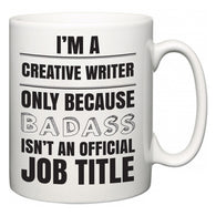 I'm A Creative Writer but only because BADASS isn't an official job title  Mug