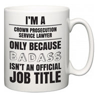 I'm A Crown Prosecution Service lawyer but only because BADASS isn't an official job title  Mug