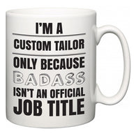 I'm A Custom Tailor but only because BADASS isn't an official job title  Mug