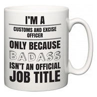 I'm A Customs and excise officer but only because BADASS isn't an official job title  Mug