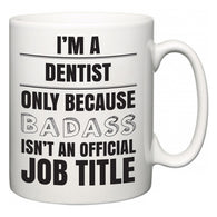 I'm A Dentist but only because BADASS isn't an official job title  Mug