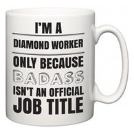 I'm A Diamond Worker but only because BADASS isn't an official job title  Mug