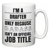 I'm A Drafter but only because BADASS isn't an official job title  Mug