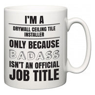 I'm A Drywall Ceiling Tile Installer but only because BADASS isn't an official job title  Mug