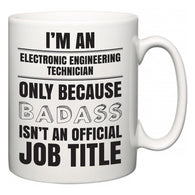 I'm A Electronic Engineering Technician but only because BADASS isn't an official job title  Mug