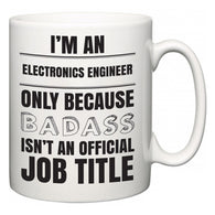 I'm A Electronics Engineer but only because BADASS isn't an official job title  Mug