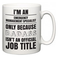 I'm A Emergency Management Specialist but only because BADASS isn't an official job title  Mug