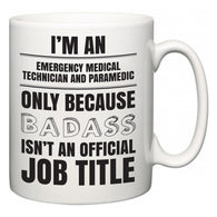 I'm A Emergency Medical Technician and Paramedic but only because BADASS isn't an official job title  Mug