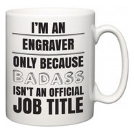 I'm A Engraver but only because BADASS isn't an official job title  Mug