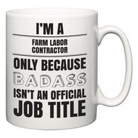 I'm A Farm Labor Contractor but only because BADASS isn't an official job title  Mug