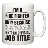 I'm A Fire Fighter but only because BADASS isn't an official job title  Mug