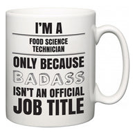 I'm A Food Science Technician but only because BADASS isn't an official job title  Mug