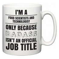 I'm A Food Scientists and Technologist but only because BADASS isn't an official job title  Mug