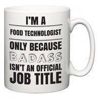 I'm A Food technologist but only because BADASS isn't an official job title  Mug