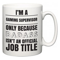 I'm A Gaming Supervisor but only because BADASS isn't an official job title  Mug