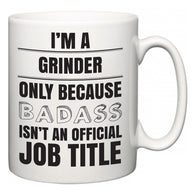I'm A Grinder but only because BADASS isn't an official job title  Mug