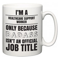 I'm A Healthcare Support Worker but only because BADASS isn't an official job title  Mug